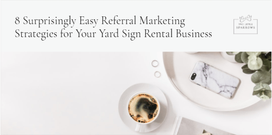 8 Surprisingly Easy Referral Marketing Strategies for Your Yard Sign Rental Business