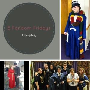 5 Fandom Fridays - Cosplay