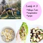 lately # 3 eating, inspiration, yoga