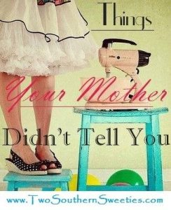 Things Your Mother Didn't Tell You - We all have those little tips that have been passed down through our family, Here are a few they may have missed.