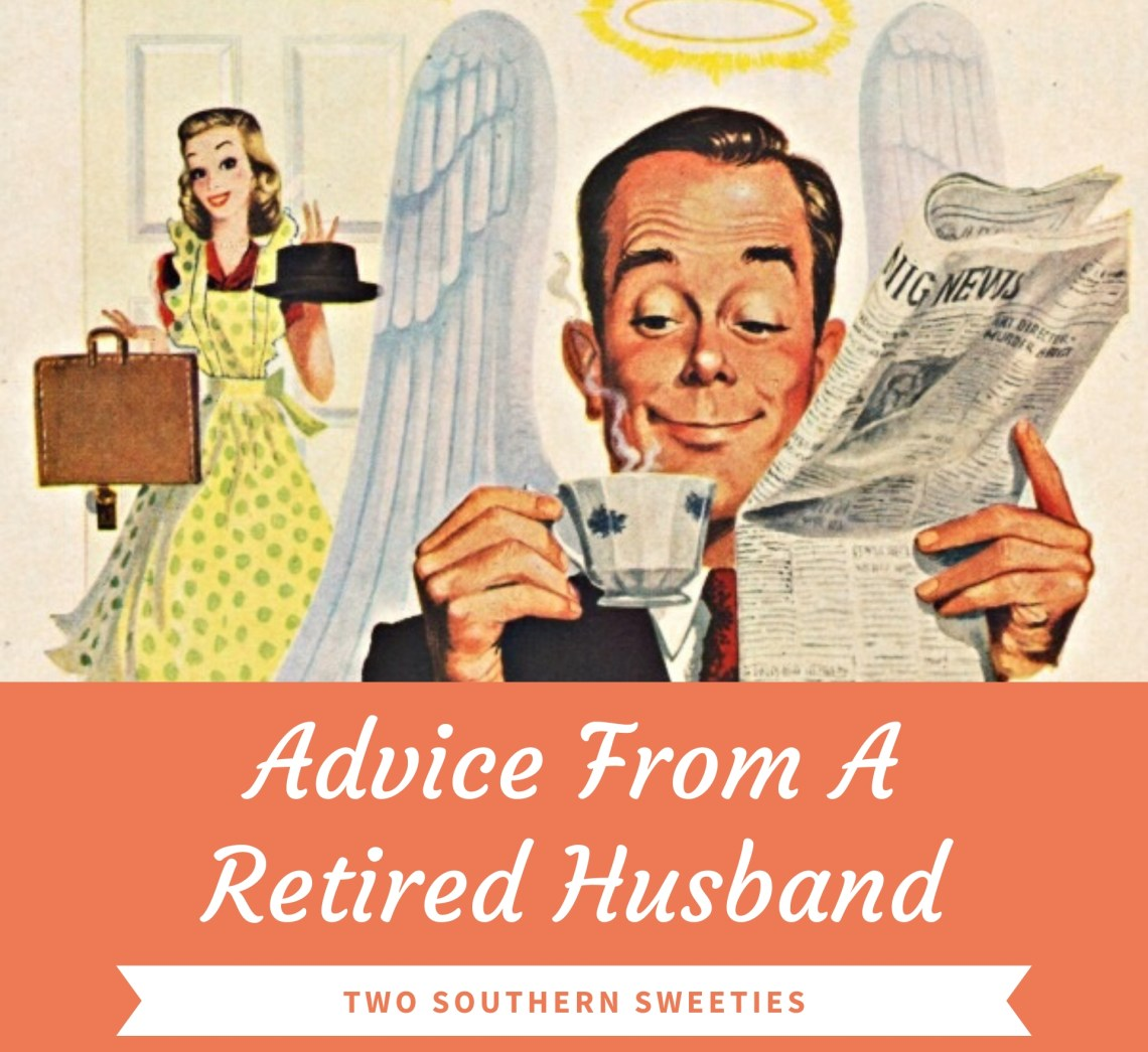 Advice From A Retired Husband. This article gives you advice from a retired husband point of view, however, it may not exactly be the best advice as you see in the Editors Note. | AARP | Golfing | Retirement | Two Southern Sweeties | #retirement