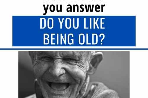 How would you answer the question Do You Like Being Old? The answer in this post will give you some things to think about | aging| old | life after 50 | midlife | #aging #aginggracefully