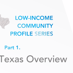 Texas Low-Income Community Profile (LICP) Series Part 1: Texas Overview