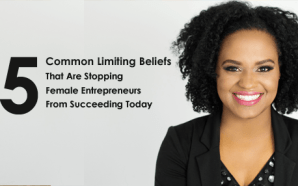 5 Common Limiting Beliefs That Are Stopping Female Entrepreneurs From…