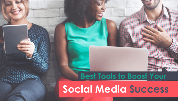 Best Tools to Boost Your Social Media Success