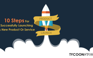 10 Steps For Successfully Launching A New Product Or Service
