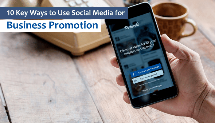10 Key Ways to Use Social Media for Business Promotion