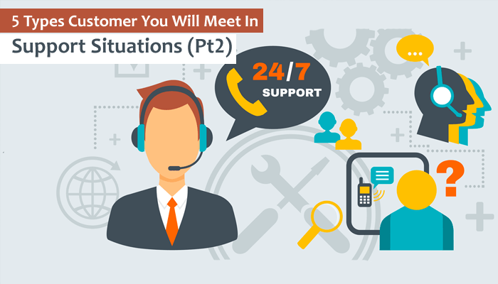 5 Types Customer You Will Meet In Support Situations (Pt2)