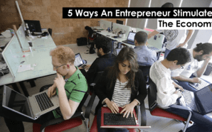 5 Ways An Entrepreneur Stimulates The Economy