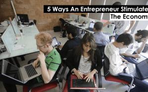 5 Ways An Entrepreneur Stimulates The Economy