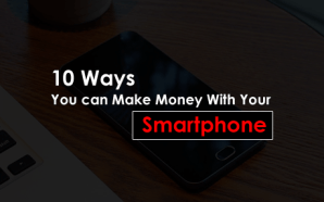 10 Ways You can Make Money With Your Smartphone