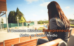 5 Common Mistakes Entrepreneurs Make on Social Media