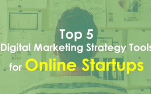 Top 5 Digital Marketing Strategy Tools for Online Startups