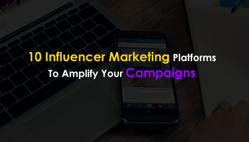 Top 10 Influencer Marketing Platforms To Amplify Your Campaigns