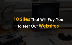 10 Sites That Will Pay You to Test Out Websites