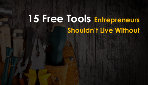 Free 15 Tools Entrepreneurs Shouldn't Live Without