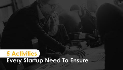 5 Activities Every Startup Need To Ensure