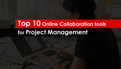 Top 10 Online Collaboration tools for Project Management