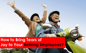 How to Bring Tears of Joy to Your Retiring Employees?