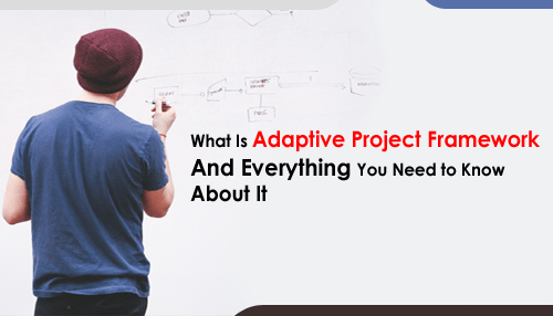 What Is Adaptive Project Framework and Everything You Need to Know About It