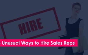 Three Unusual Ways to Hire Sales Reps