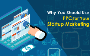 Why You Should Use PPC for Your Startup Marketing