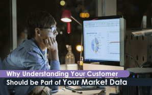 Why Understanding Your Customer Should be Part of Your Market Data