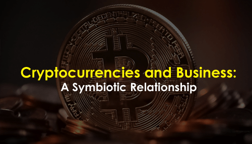 Cryptocurrencies and Business: A Symbiotic Relationship