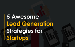 5 Awesome Lead Generation Strategies for Startups