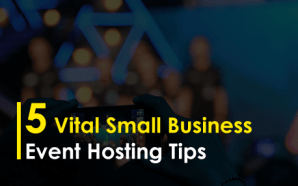 5 Vital Small Business Event Hosting Tips