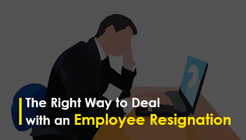 The Right Way to Deal with an Employee Resignation