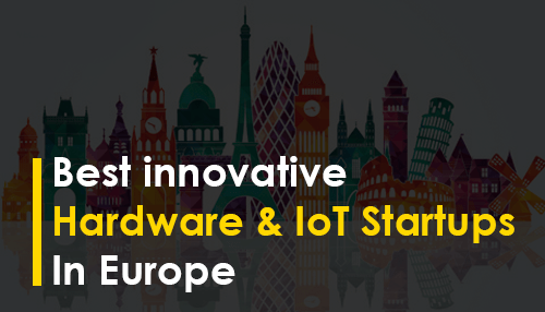 Best innovative Hardware & IoT Startups in Europe