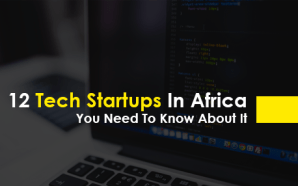 12 Tech Startups In Africa You Need To Know About It