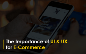 The Importance of UI & UX for E-Commerce