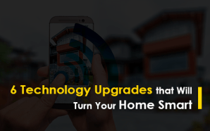 6 Technology Upgrades that Will Turn Your Home Smart