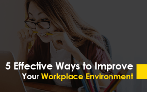 5 Effective Ways to Improve Your Workplace Environment