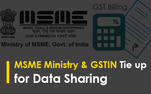 MSME Ministry & GSTIN Tie up for Data Sharing