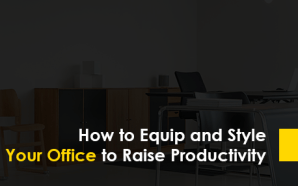 How to Equip and Style Your Office to Raise Productivity