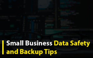 Small Business Data Safety and Backup Tips