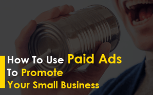 How To Use Paid Ads To Promote Your Small Business