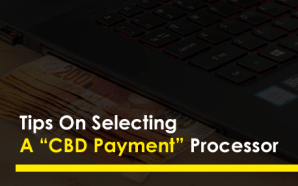 "Tips On Selecting A ""CBD Payment"" Processor"