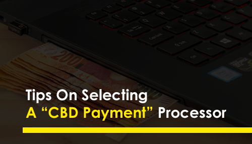 """Tips On Selecting A """"CBD Payment"""" Processor"""
