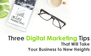Three Digital Marketing Tips That Will Take Your Business to…
