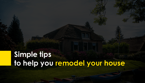 Simple tips to help you remodel your house