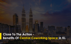 Close To The Action – Benefits Of Central Coworking Space…