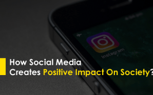 How Social Media Creates Positive Impact On Society?