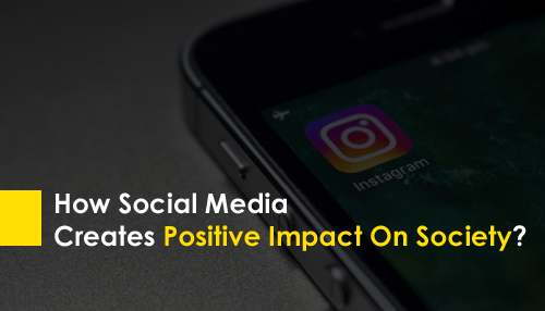 How Social Media Creates Positive Impact On Society?