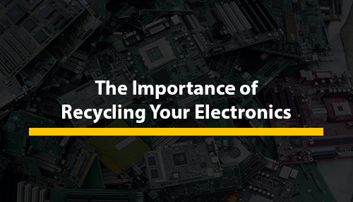 The Importance of Recycling Your Electronics