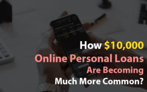 How $10,000 Online Personal Loans Are Becoming Much More Common?