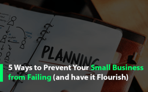 5 Ways to Prevent Your Small Business from Failing (and…